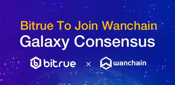 Bitrue To Join Wanchain Galaxy Consensus
