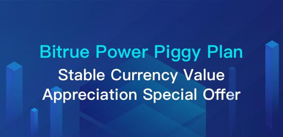 Bitrue Power Piggy Plan