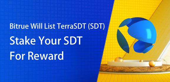 Bitrue Will List TerraSDT (SDT). Stake Your SDT For Rewards.
